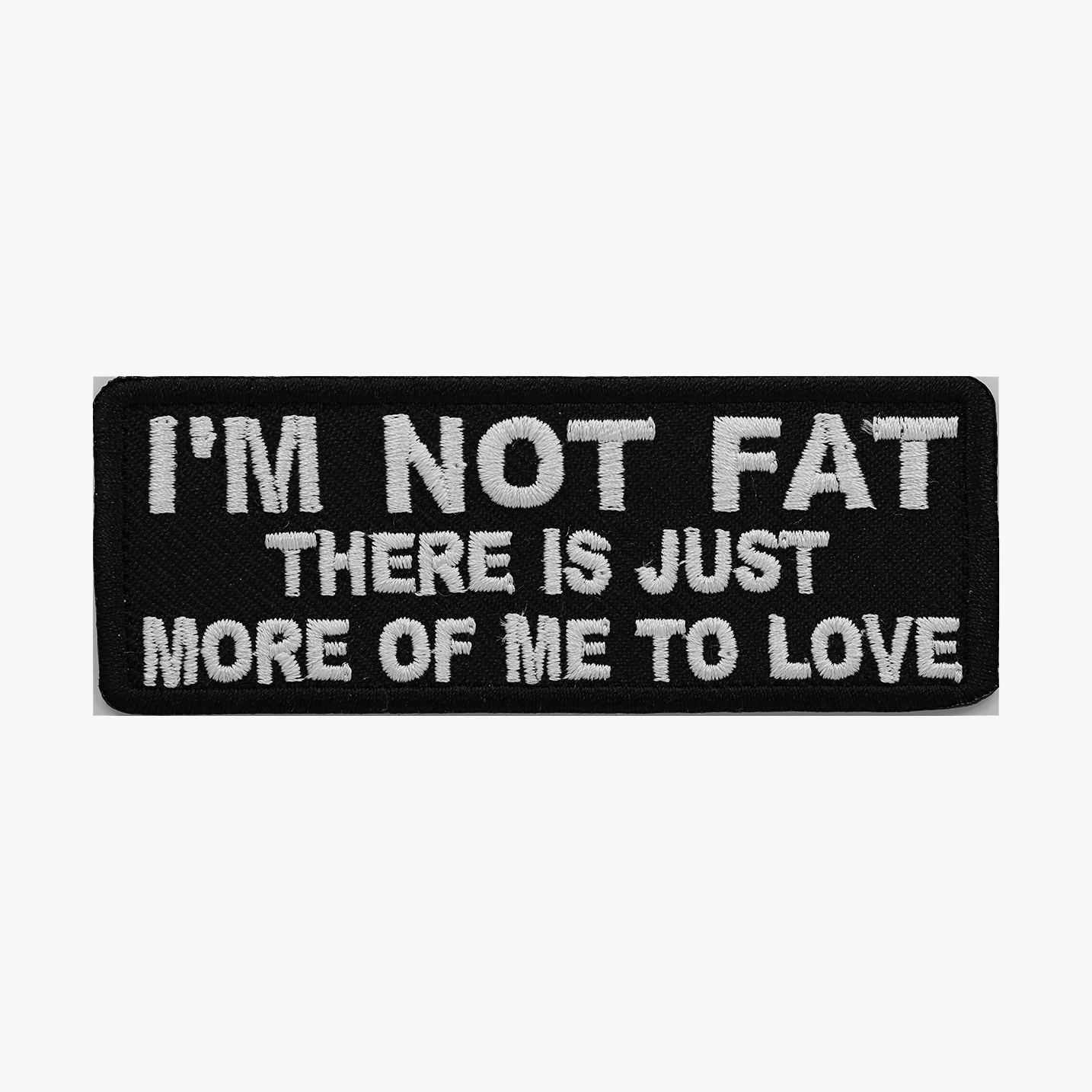I'M NOT FAT THERE IS JUST MORE... BIKER PATCH