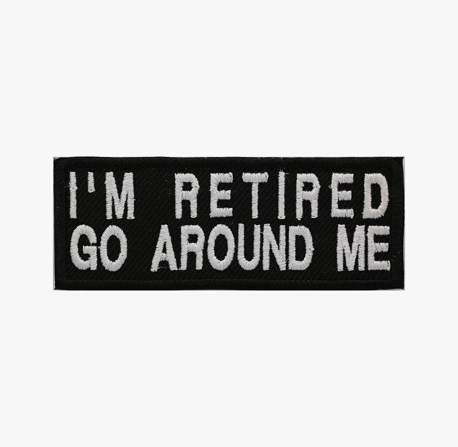I'M RETIRED GO AROUND ME EMBROIDERY BIKER PATCH