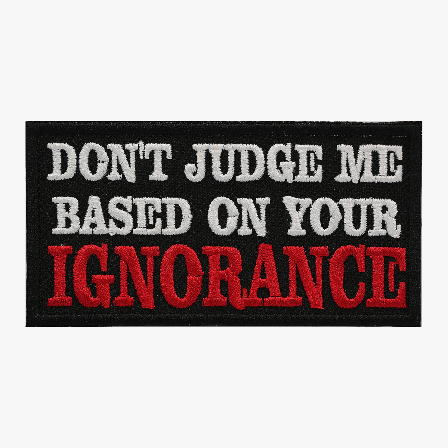 DON'T JUDGE ME BASE ON YOUR IGNORANCE BIKER PATCH