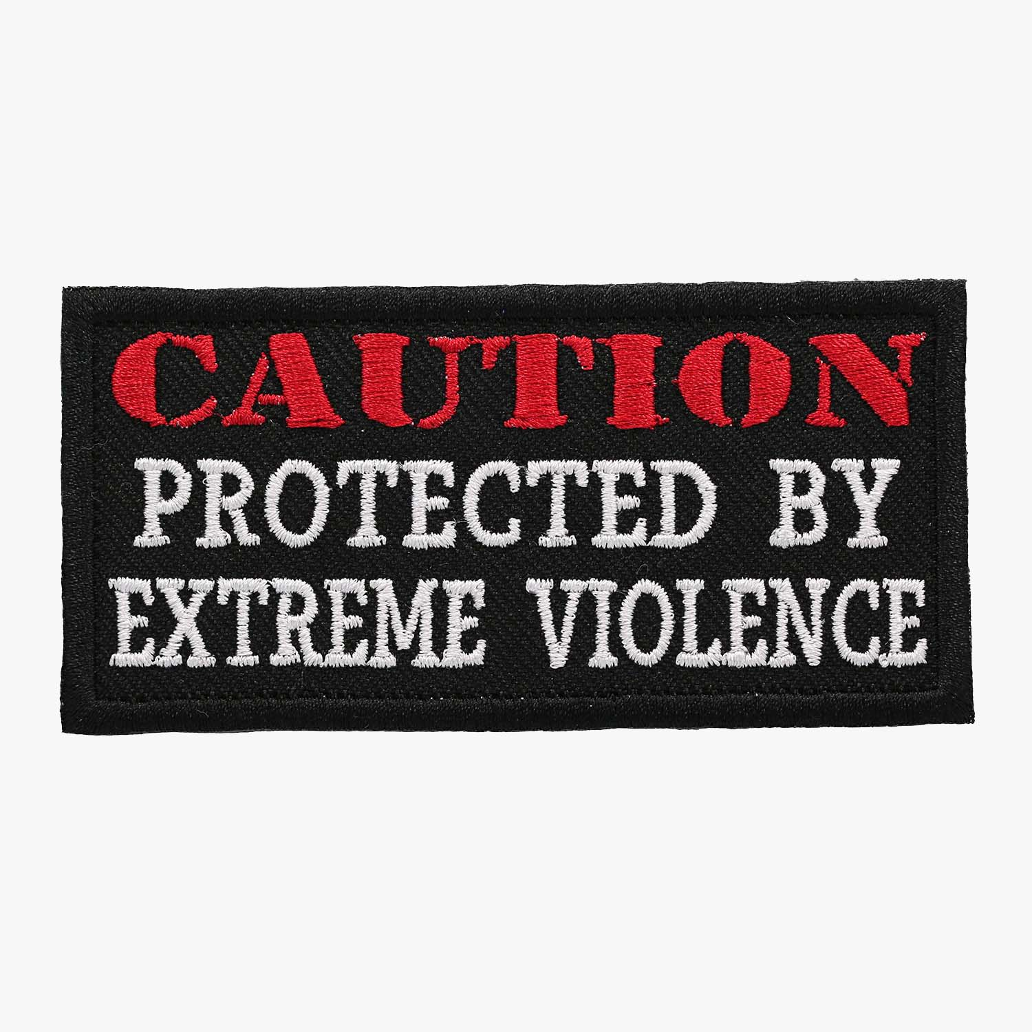 CAUTION PROTECTED BY EXTREME VIOLENCE Embroidered Patch