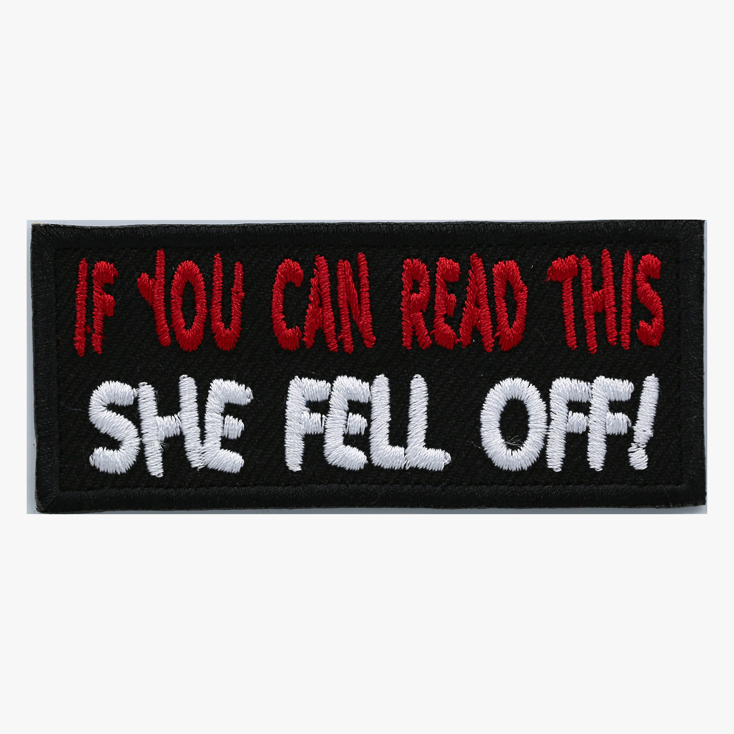 If You Can Read This, She Fell Off Embroidered Patch